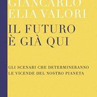 """/12 dicembre '09/                                                             Alcune modeste riflessioni sulle tematiche geopolitiche affrontate da GIANCARLO ELIA VALORI in particolare nel libro """"Il Futuro è già qui"""" e sulle sue pubblicazioni dedicate all'Area Mediterannea."""